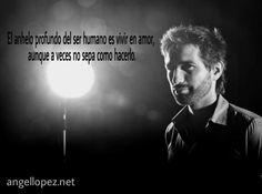 El anhelo profundo del ser humano es vivir en amor, aunque a veces no sepa como hacerlo.#frases angellopez.net