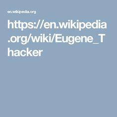https://en.wikipedia.org/wiki/Eugene_Thacker