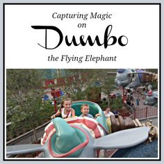Tips for Capturing Magic on Dumbo the Flying Elephant | Capturing Magic