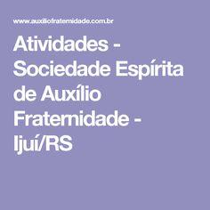 Atividades - Sociedade Espírita de Auxílio Fraternidade - Ijuí/RS