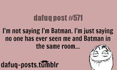 I am Batman Dafuq Posts, Funny Posts, Relatable Posts, Batman Quotes, I Am Batman, Life Is Hard, E Cards, True Stories, Nerdy