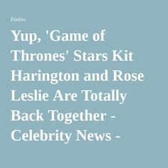 Yup, 'Game of Thrones' Stars Kit Harington and Rose Leslie Are Totally Back Together - Celebrity News - Zimbio