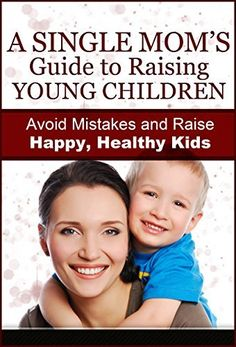 A Single Mom's Guide to Raising Young Children: Avoid Mistakes and Raise Happy, Healthy Kids (Parenting Help, Single Mom, Raising Kids, Parenting Books, ... Toddlers, Motherhood, Single Parent Book 2) by Lynne M. Saunders, http://www.amazon.com/dp/B00KV3VGOA/ref=cm_sw_r_pi_dp_P1hwub0BSAG58