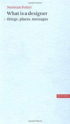 What Is a Designer: Things, Places, Messages by Norman Potter http://www.amazon.com/dp/0907259162/ref=cm_sw_r_pi_dp_SHVAwb15JQT65