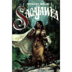 Sacajawea by Anna Lee Waldo...this is a wonderful book. Read it years ago and then again a couple of months ago.