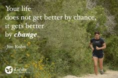 Life gets better by change, not by chance.