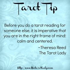Tarot Tip 5/20/14: before you do a tarot reading for someone else, it is imperative that you are in the right frame of mind: calm and centered.  #tarottips