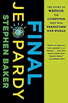 Final Jeopardy The Story Of Watson The Computer That Will Transform Our World By Stephen Baker 1195kb 293p Kindle Our World Jw News Audio Books