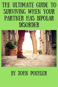The ultimate guide to surviving when your partner has bipolar disorder.