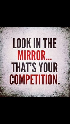 Stop comparing yourself to others and focus on improving yourself.