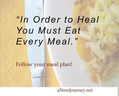 In order to heal from anorexia nervosa you must eat every meal and snack on your meal plan.