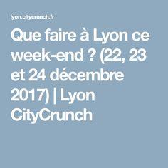 Que faire à Lyon ce week-end ? (22, 23 et 24 décembre 2017) | Lyon CityCrunch