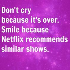 Funny memes that will make you smile today! Don't cry because it's over. Smile because Netflix recommends similar shows.