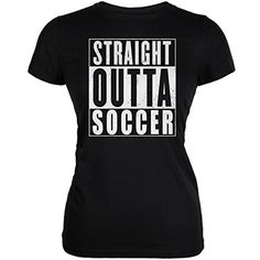 Straight Outta Soccer Black Juniors Soft T-Shirt - Small - Brought to you by Avarsha.com