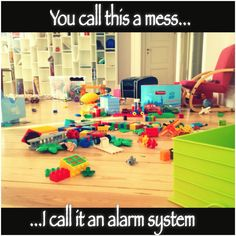 """Not my picture just my quote. Lol and it's hilarious and true for me. A messy floor """"you call this a mess... ... I call it an alarm system"""""""