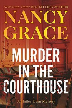 Murder in the Courthouse: A Hailey Dean Mystery by Nancy Grace. Please click on the book jacket to check availability or place a hold @ Otis. 10/11/16
