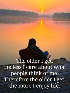 life lessons... So true ! Many things change as you get older and this is top on my list . I don't care about the opinions of others like I did when I was young .. You realize everyone will think what they want what matters is the reality that you know and live ,who you are and what people who love you know and see , is reality .. LIFE iS GOOD!!! by Joao.Almeida.d.Eca
