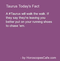 Taurus Daily Fun Fact...best not because we tend to mean what we say...smh