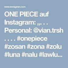 """ONE PIECE auf Instagram: """". . . Personal: @vian.trsh . . . . #onepiece #zosan #zona #zolu #luna #nalu #lawlu #lusan #rona #sana #luffy #ace #sabo #asl #zoro #sanji…"""""""