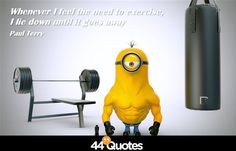 Paul Terry - Whenever I feel the need to exercise, I lie down until it goes away. #funnyquotes