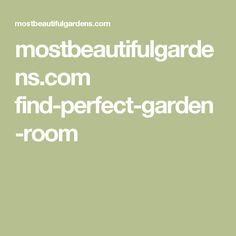 mostbeautifulgardens.com find-perfect-garden-room