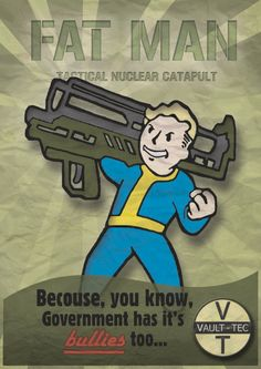 Fat Man: For when you're ready to really blow some sh%t up. Thank you Fallout Fallout 3, Fallout Posters, Fallout Fan Art, Fallout New Vegas, Fallout Props, Fallout Funny, Video Game Art, Video Games, Fallout Wallpaper