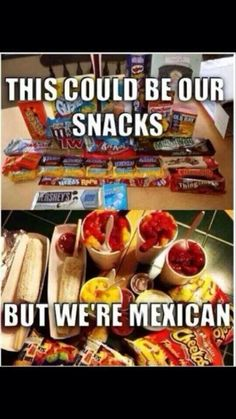 We're Mexican so..