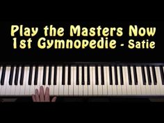 Play the Masters Now - Satie 1st Gymnopedie