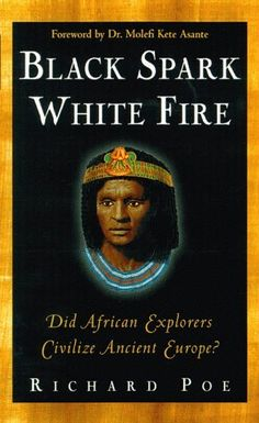 Black Spark, White Fire: Did African Explorers Civilize Ancient Europe? for Like the Black Spark, White Fire: Did African Explorers Civilize Ancient Europe? Black History Books, Black History Facts, Black Books, Strange History, African American Books, African American History, British History, Native American, Thing 1