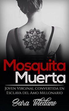 Mosquita Muerta: Joven Virginal convertida en Esclava del Amo Millonario (Novela Romántica y Erótica) eBook: Sara Toledano: Amazon.es: Tienda Kindle