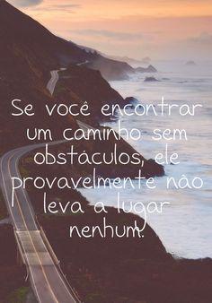 Se você encontrar um caminho sem obstáculos, ele provavelmente não leva a lugar nenhum. (Frases para Face)