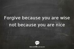 Forgive+because+you+are+wise+not+because+you+are++nice