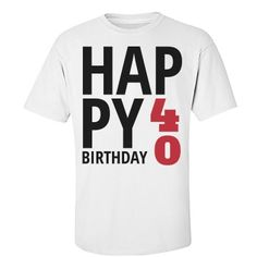 Happy 40th Birthday | A wonderful birthday shirt for any 40 year old.