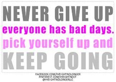 WNL Morning Motivation: NEVER give up on yourself! Even on bad days, you HAVE to keep going. Pick Yourself Up, Ideal Protein, Bad Day, Stay Focused, You Gave Up, Keep Going, Giving Up, Never Give Up, Weight Loss