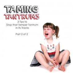 Taming Tantrums: Top Three Mistakes Parents Make - Positive Parenting Solutions