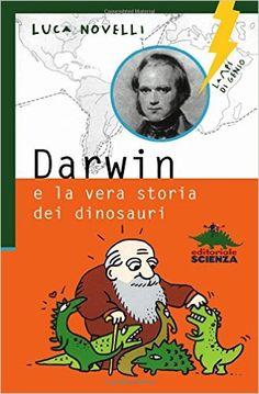Darwin e la vera storia dei dinosauri - Luca Novelli - Libri