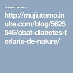 http://mujiutomo.inube.com/blog/5625546/obat-diabetes-terlaris-de-nature/