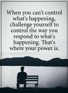 Quotes When things are out of control, try to control what happens within you and everything will be in your control.