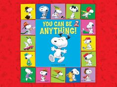 Snoopy's You Can Be Anything-A Peanuts Snoopy Original: Based on the comic strips of everyone's favorite canine, this book reminds the kid in all of us that we can be anything! From an astronaut to a lawyer or a World War I Flying Ace to just plain cool, the many faces of Snoopy serve as inspiration.