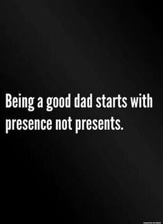 This is so true especially to all the kids that's dad's  left them and didn't think to ever call or keep in touch