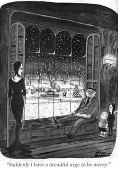Suddenly I have a dreadful urge to be merry . . . Addams Family Christmas by Charles Addams [©Tee and Charles Addams Foundation] (Please keep artwork credit details if reusing or repinning.Thanks!)