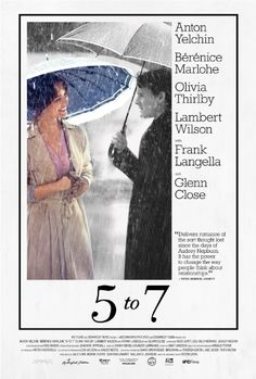 5 to 7 (2015) - an American to French culture-clash dramedy, which takes a different look at love, relationships and marraige ... starring Anton Yelchin, Bérénice Marlohe, Olivia Thirlby, Lambert Wilson, and featuring Frank Langella and Glenn Close.