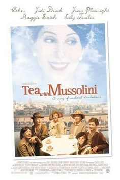 Tea with Mussolini starring Cher,Joan Plowright,Judi Dench,Maggie Smith,Lily Tomlin. Semi-autobiographical story about Italian boy's upbringing by circle of British and American expatriates in Florence Italy. When Benito Mussolini and the Fascists declare war on Britain during WW2, they attempt to flee.  1999