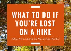 Steps to take if you're lost on a hike, to increase your chances of being found quickly. Written by a search and rescue team member.