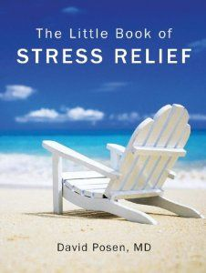 The Little Book of Stress Relief  -- by David Posen.  Click the picture to read more....