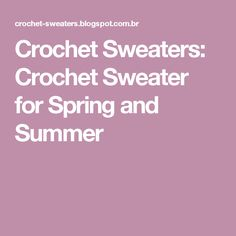 Crochet Sweaters: Crochet Sweater for Spring and Summer
