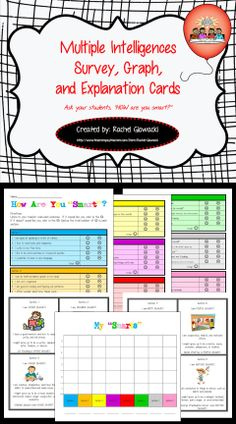 """We should not ask, """"How smart are you?"""" but rather, """"How are you smart?"""" This multiple intelligences activity will allow students to identify their own """"smarts"""": math smart, word smart, people smart, self smart, music smart, nature smart, art smart, and body smart. This product contains the surveys for the students to take, explanation cards on the various """"smarts"""", and a blank graph for them to fill in to show their strengths!"""