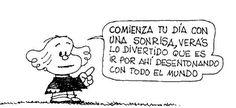 """""""Comienza tu día con una sonrisa, verás lo divertido que es ir por ahí desentonando con todo el mundo"""" #MafaldaQuotes"""