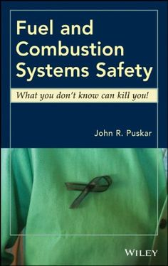 Fuel and combustion systems safety : what you don't know can kill you! / John R. Puskar