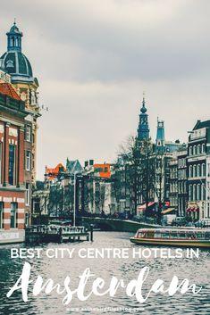 Amsterdam Travel: Best Hotels in Amsterdam City Centre Best Hotels In Amsterdam, Amsterdam Travel Guide, Visit Amsterdam, Europe Travel Guide, Travel Guides, Travel Tips, Amsterdam Itinerary, Amsterdam Trip, Amsterdam Netherlands